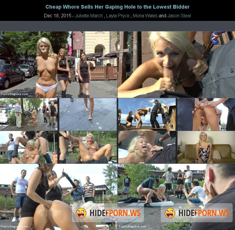PublicDisgrace.com - Juliette March, Layla Pryce, Mona Wales - Cheap Whore Sells Her Gaping Hole to the Lowest Bidder